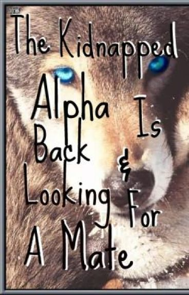 The Kidnapped Alpha Is Back, And Looking For A Mate. <3