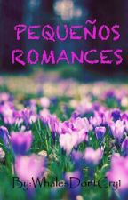 PEQUEÑOS ROMANCES by WhalesDontCry1