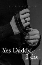Yes, Daddy I do. by sherazvde