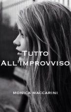 Tutto all'improvviso by monicamaccarini