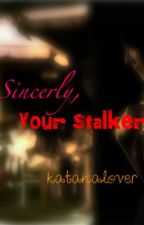 Sincerely, Your Stalker ♥ by katanalover
