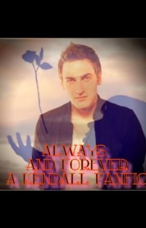 Always and Forever (Kendall Schmidt Fanfic) by AmberLinsey