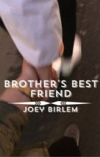 brother's best friend || joey birlem by neiaansnannanananana