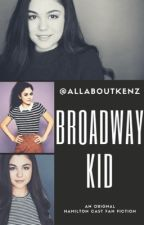 Broadway Kid || An Original Hamilton Cast Fan Fiction by allaboutkenz