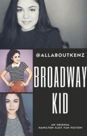 Broadway Kid - An Original Hamilton Cast Fan Fiction  by KendallandGracie