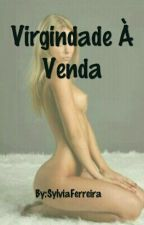 VIRGINDADE À  VENDA by SylviaFerreira