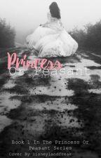 Princess Or Peasant (Book 1 in the Princess Or Peasant Series) by dreams_come_true777