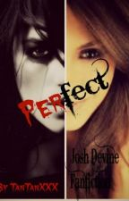 Perfect (Josh Devine Fanfiction) by TanTanxxx