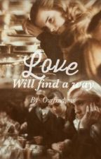 Love will find a way (Dramione) by Ourfxndoms