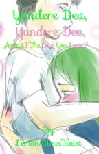 Yandere Dev, Yandere Dev, Aren't I The One You Love? by LemonCitrusTwist