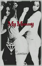 (Fanfic Camren) - My Mommy  by Camren_Troxa