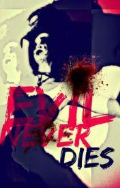 Evil Never Dies (Melancholy Arias, #2) by FallinginFantasy