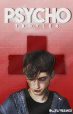 psycho ✩ troyler oneshot by unagiraffalibanese