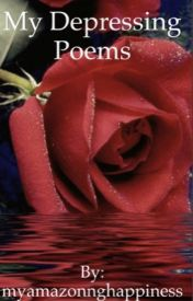 My depressing poems  by myamazonnghappiness