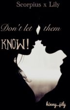 Don't let them know! (Scorpius x Lily||HP Next Generation) by the_little_nerd