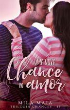 Uma nova chance ao amor - Trilogia Chances - II (Degustação) by autoramilamaia