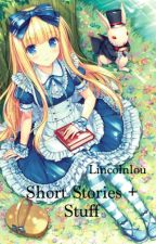 Short Stories + Stuff by Lincolnlou