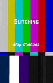 Glitching by may_greaves