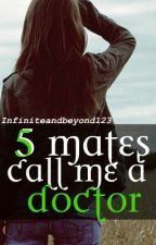 5 mates...call me a doctor!!! by Infiniteandbeyond123