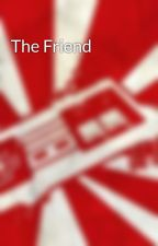 The Friend  by Thereader114