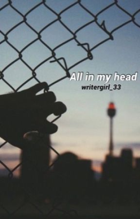 All in my Head by Writergirl_33
