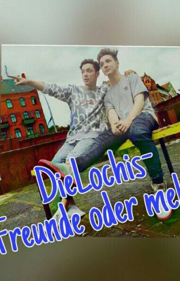 DieLochis- Freunde oder mehr ?