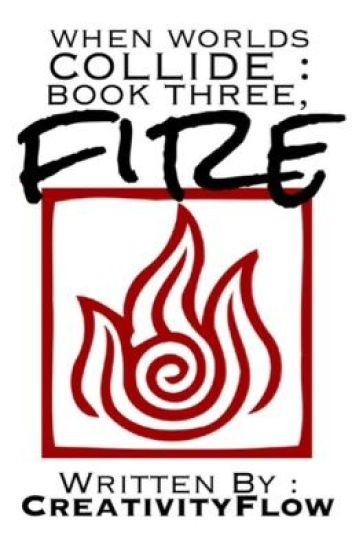When Worlds Collide: Book Three, Fire