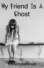 My Friend is a Ghost by TheTempleOfSouls