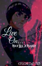 Live On... (Rock Lee x Reader) by GirlGoneTwisted