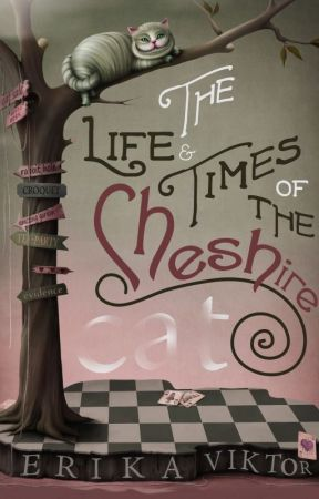 The Life & Times of the Cheshire Cat by ErikaViktor