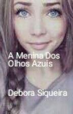 A Menina Dos Olhos Azuis  by DeboraSiqueira2