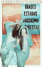 FRASES, ESTADOS, SARCASMO E INDIRECTAS by IsabellaSarmientoM