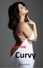 Love Me Curvy by loveispriceless