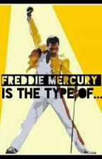 FREDDIE MERCURY IS THE TYPE OF... by Miranda_Zu