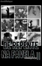 De Repente Na Favela II by Arlequina_13