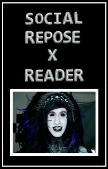 Social Repose X Reader