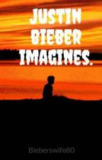 Justin bieber imagines. by Bieberswife80