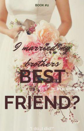 I MARRIED BY BROTHERS BEST FRIEND?! by allishoen_12