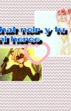Chat Noir Y Tu ~mi Héroe  by Jelsaxsiempre12