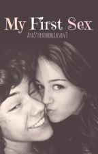 My First Sex (Harry Styles & Miley Cyrus FanFiction) by AyaHigherHogges3