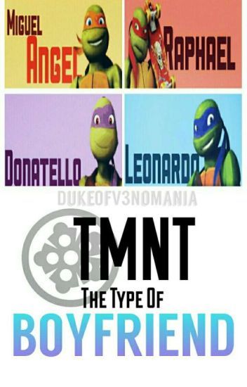 The Boys Of TMNT |The Type Of Boyfriend| [TERMINADA]