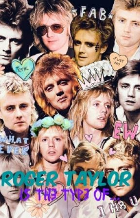 ROGER TAYLOR IS THE TYPE OF... by Mrs_Witchcraft