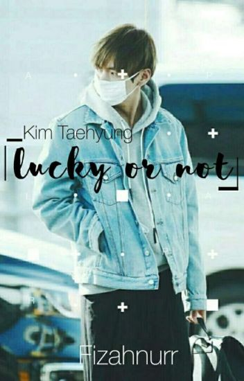 Lucky or Not [Kim Taehyung]