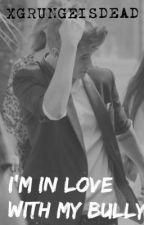 I'm In Love With My Bully (Justin Bieber Fan Fiction) by xgrungeisdead