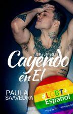 Cayendo en ÉL [GAY/Mpreg] [PRONTO] by PaulitaSaa