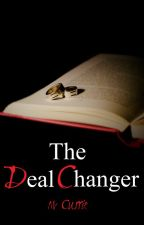 The Deal Changer (Book IV) by Kissmeyoufool