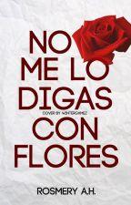 """""""No Me Lo Digas Con Flores"""" ©  by RosmeryAHEscritora"""