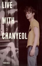 Live with ChanYeol. [ChanChen/ChanDae] by ferfer53