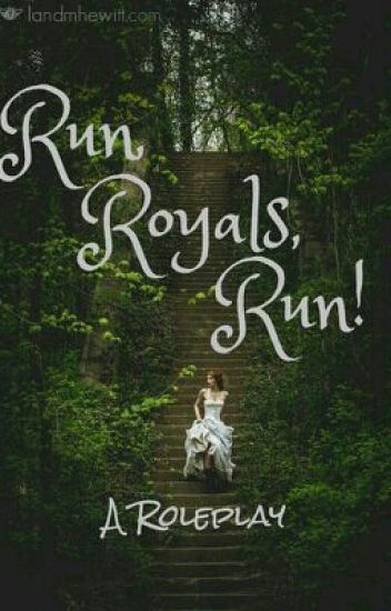 Run, Royals, Run! (A Roleplay) (CLOSED!)
