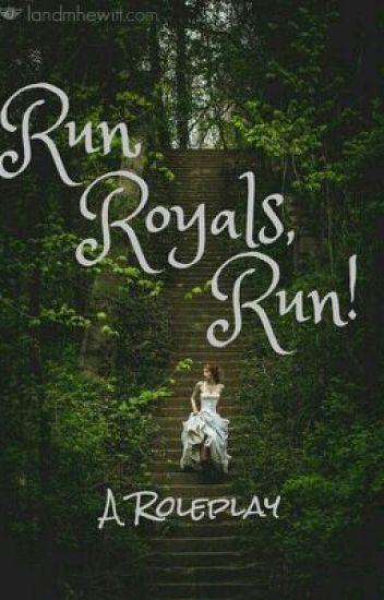 Run, Royals, Run! (A Roleplay) (CLOSED!)